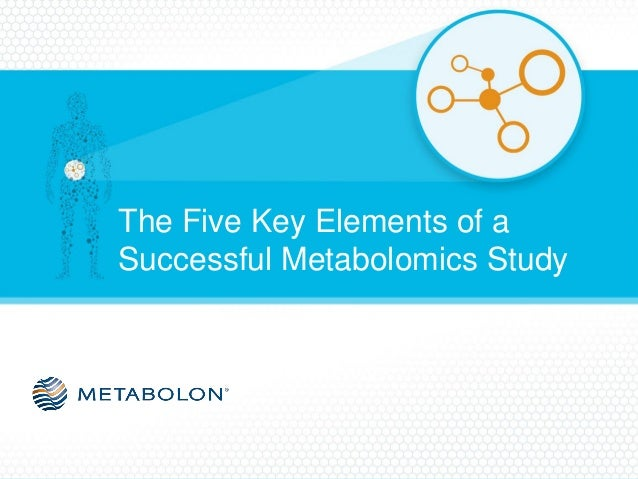 The Five Key Elements of a Successful Metabolomics Study