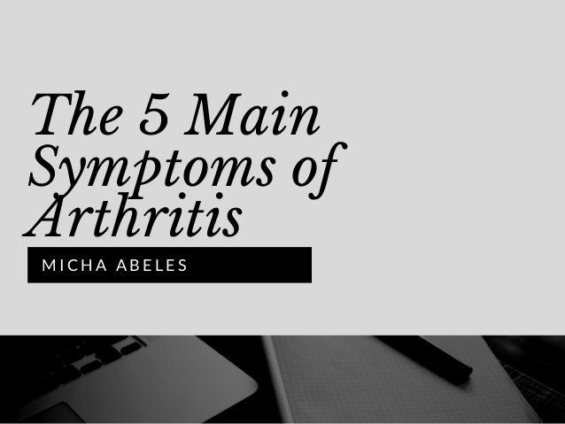 The 5 Main Symptoms of Arthritis M I C H A A B E L E S
