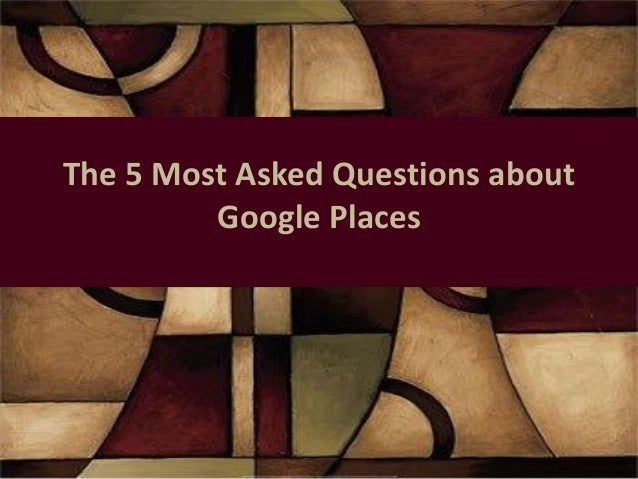 The 5 Most Asked Questions about         Google Places
