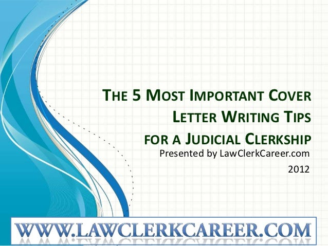 the 5 most important cover letter writing tips for a judicial clerkship presented by lawclerkcareer - Judicial Clerkship Cover Letter