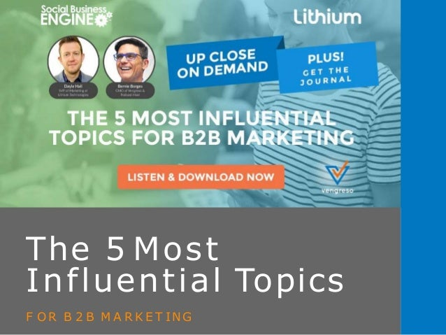 The 5 Most Influential Topics F OR B 2 B M A R K ET ING