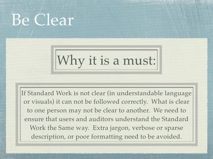Be Clear             Why it is a must: If Standard Work is not clear (in understandable language  or visuals) it can not b...