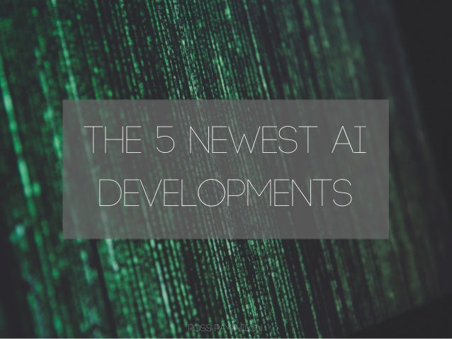 The 5 Newest AI Developments ROSS PAMPHILON