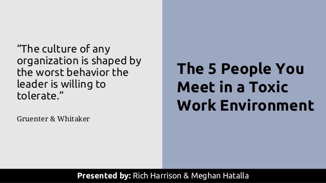 "The 5 People You Meet in a Toxic Work Environment Presented by: Rich Harrison & Meghan Hatalla ""The culture of any organiz..."