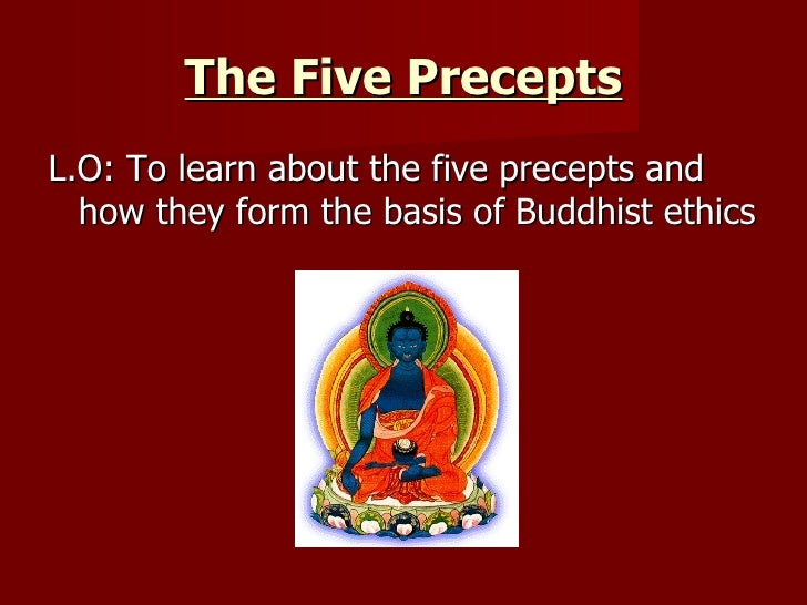 The Five Precepts <ul><li>L.O: To learn about the five precepts and how they form the basis of Buddhist ethics  </li></ul>