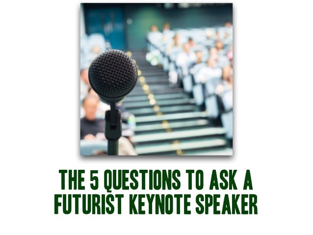 The 5 questions to ask a futurist keynote speaker
