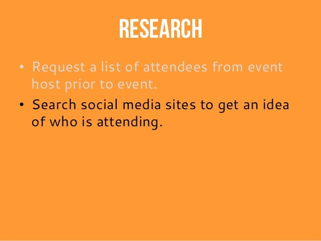 Research • Request a list of attendees from event host prior to event. • Search social media sites to get an idea of who i...