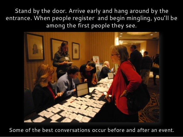 Wear a name tag on your right side. A person's eyes will follow the line of sight from the handshake.