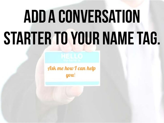 """Conversation Starters You'll Actually Use • """"So ______, what exactly do you do at______?"""" [then shut up and listen!] • """"Hi..."""