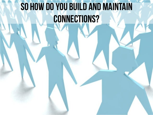 You never know who might turn into a valuable connection or who he knows. Don'tbe selective in building your network.