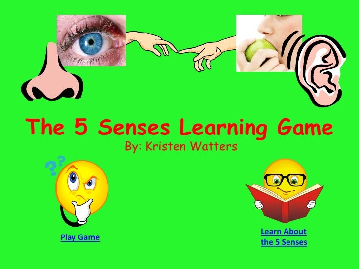 The 5 Senses Learning Game               By: Kristen Watters                                         Learn About   Play Ga...