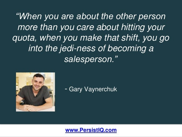 """www.PersistIQ.com """"When you are about the other person more than you care about hitting your quota, when you make that shi..."""