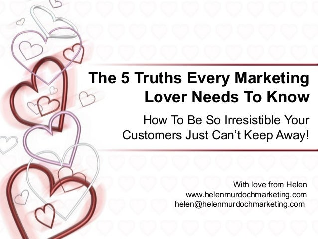 The 5 Truths Every Marketing       Lover Needs To Know       How To Be So Irresistible Your    Customers Just Can't Keep A...