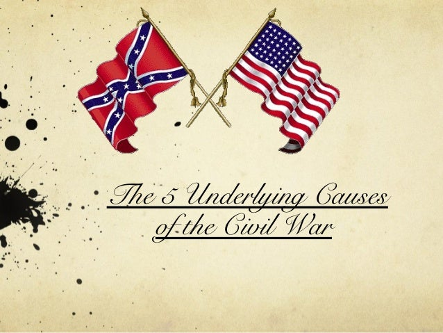 top five causes of the civil Causes of the civil war home /  and it battles for the top spot with the  to what degree did slavery actually cause the american civil war what aspects of the .