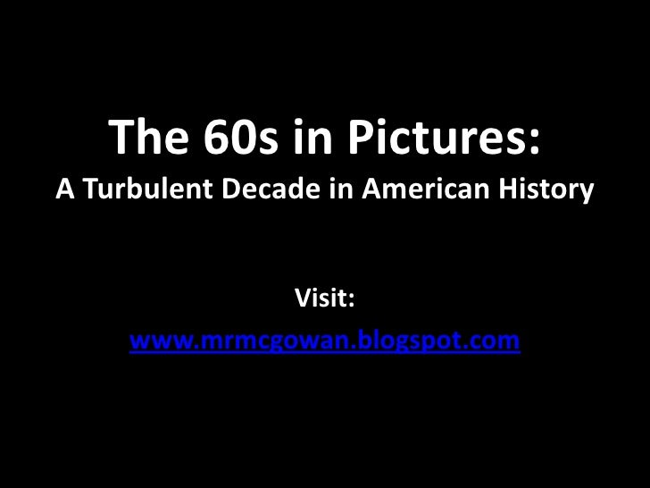 The 60s in Pictures:A Turbulent Decade in American History<br />Visit: <br />www.mrmcgowan.blogspot.com<br />