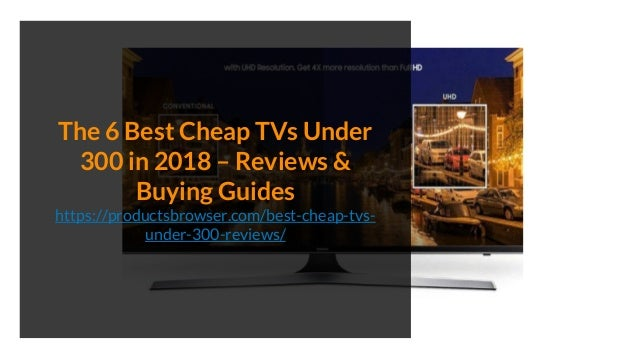 The 6 Best Cheap TVs Under 300 in 2018 – Reviews & Buying Guides https://productsbrowser.com/best-cheap-tvs- under-300-rev...