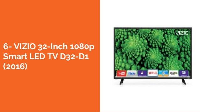 6- VIZIO 32-Inch 1080p Smart LED TV D32-D1 (2016)