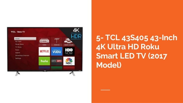 5- TCL 43S405 43-Inch 4K Ultra HD Roku Smart LED TV (2017 Model)