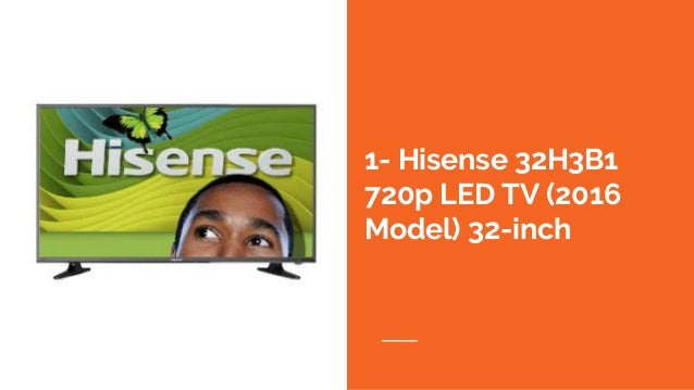 1- Hisense 32H3B1 720p LED TV (2016 Model) 32-inch