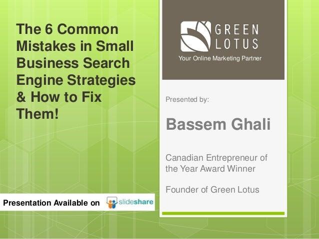 Presented by: Bassem Ghali Canadian Entrepreneur of the Year Award Winner Founder of Green Lotus Your Online Marketing Par...