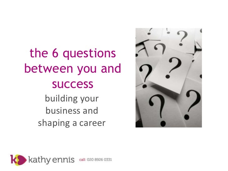 the 6 questionsbetween you and     success    building your    business and  shaping a career