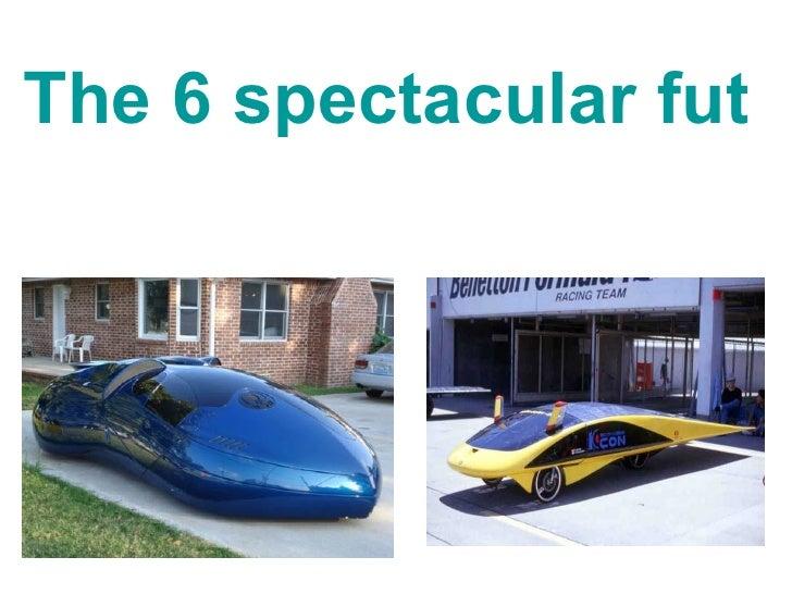 The 6 spectacular futuristic Cars