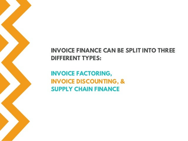 INVOICE FINANCE CAN BE SPLIT INTO THREE DIFFERENT TYPES: INVOICE FACTORING, INVOICE DISCOUNTING, & SUPPLY CHAIN FINANCE