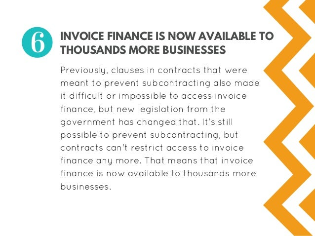 INVOICE FINANCE IS NOW AVAILABLE TO THOUSANDS MORE BUSINESSES Previously,clausesincontractsthatwere meanttoprevent...