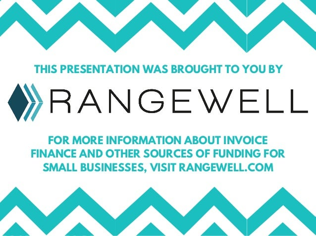 THIS PRESENTATION WAS BROUGHT TO YOU BY FOR MORE INFORMATION ABOUT INVOICE FINANCE AND OTHER SOURCES OF FUNDING FOR SMALL ...