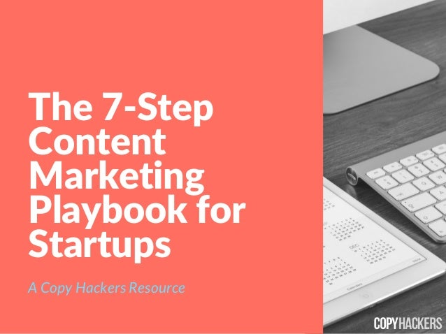 The 7‐Step Content Marketing Playbook for Startups A Copy Hackers Resource