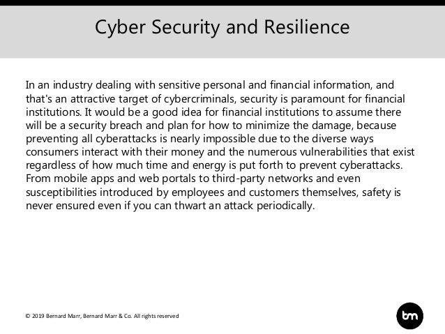 © 2019 Bernard Marr, Bernard Marr & Co. All rights reserved Cyber Security and Resilience In an industry dealing with sens...