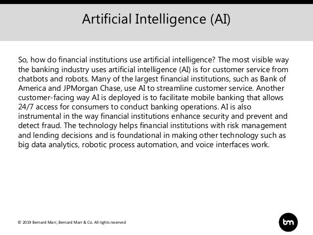 © 2019 Bernard Marr, Bernard Marr & Co. All rights reserved Artificial Intelligence (AI) So, how do financial institutions...