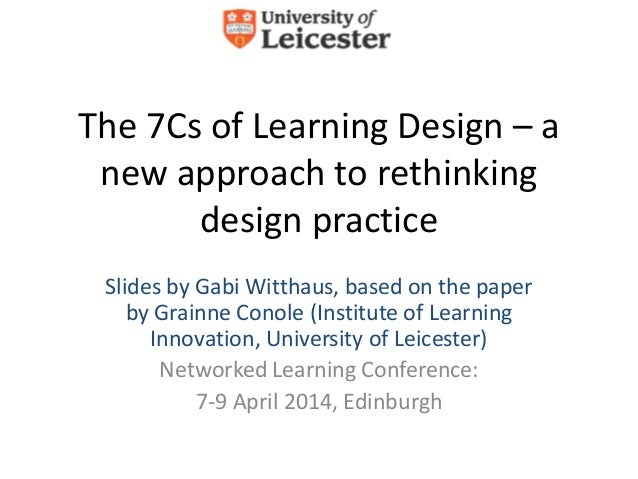 The 7Cs of Learning Design – a new approach to rethinking design practice Slides by Gabi Witthaus, based on the paper by G...
