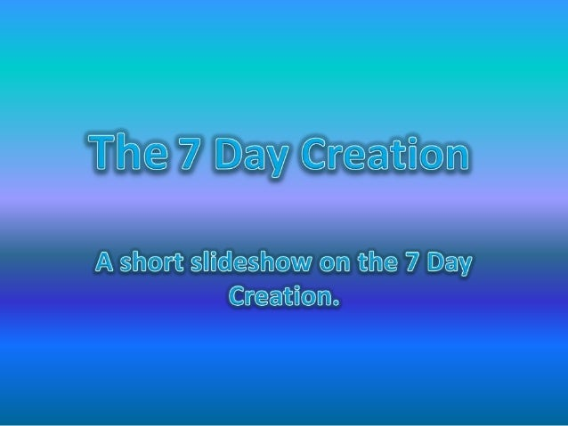The 7 day creation