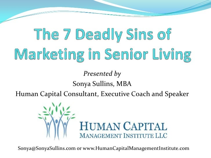 The 7 Deadly Sins of Marketing in Senior Living<br />Presented by <br />Sonya Sullins, MBA<br />Human Capital Consultant, ...