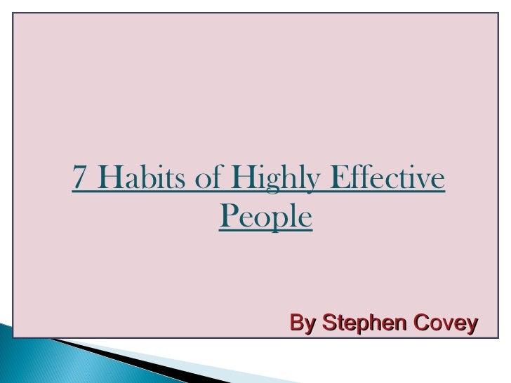 <ul><li>7 Habits of Highly Effective People </li></ul><ul><li>By Stephen Covey </li></ul>