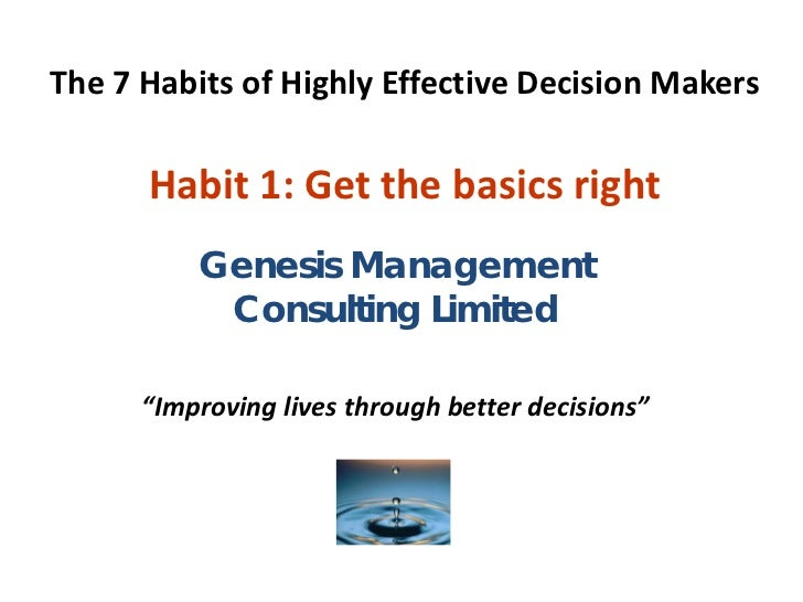 The 7 Habits of Highly Effective Decision Makers      Habit 1: Get the basics right          Genesis Management           ...