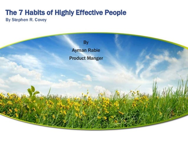 The 7 Habits of Highly Effective PeopleBy Stephen R. Covey                           By                       Ayman Rabie ...