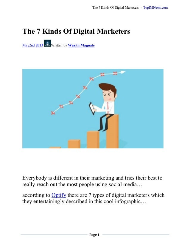 Page 1The 7 Kinds Of Digital Marketers - TopIMNews.comThe 7 Kinds Of Digital MarketersMay2nd 2013 Written by Wealth Magnat...