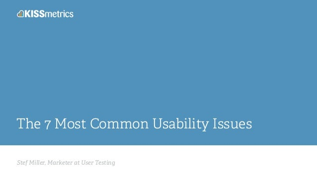 Stef Miller, Marketer at User Testing The 7 Most Common Usability Issues