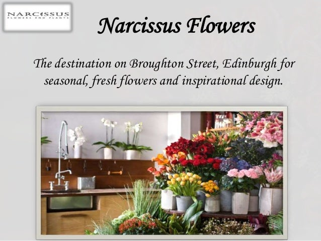 Narcissus Flowers The destination on Broughton Street, Edinburgh for seasonal, fresh flowers and inspirational design.