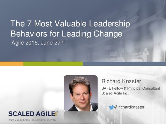 1© 2016 Scaled Agile, Inc. All Rights Reserved.V4.0.0© 2016 Scaled Agile, Inc. All Rights Reserved. The 7 Most Valuable Le...