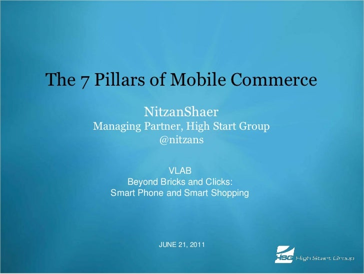 The 7 Pillars of Mobile Commerce<br />NitzanShaerManaging Partner, High Start Group<br />@nitzans<br />VLABBeyond Bricks a...
