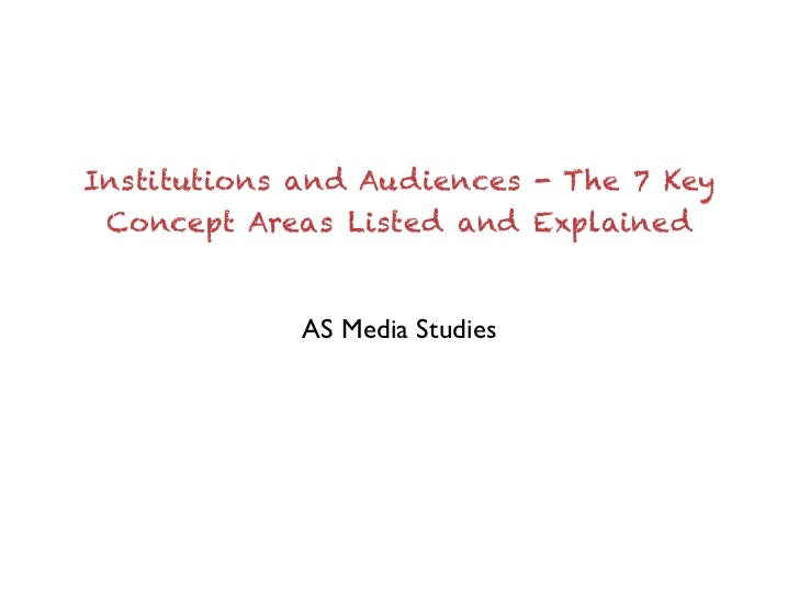 Institutions and Audiences - The 7 Key Concept Areas Listed and Explained             AS Media Studies