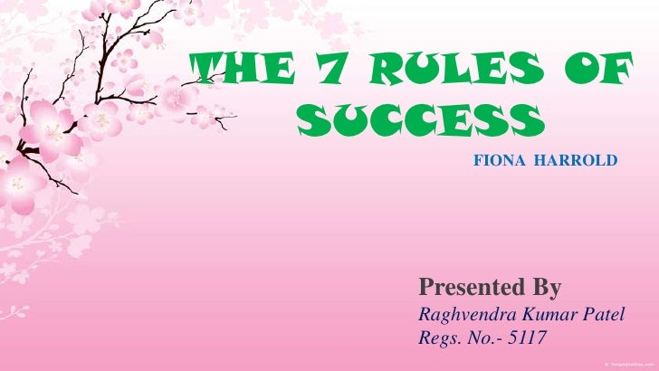 THE 7 RULES OF SUCCESS<br />FIONA  HARROLD<br />Presented By <br />Raghvendra Kumar Patel<br />Regs. No.- 5117<br />