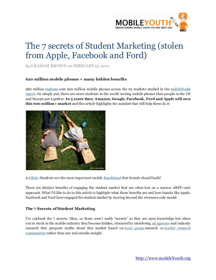 The 7 secrets of Student Marketing (stolenfrom Apple, Facebook and Ford)by GRAHAM BROWN on FEBRUARY 23, 2012620 million mo...