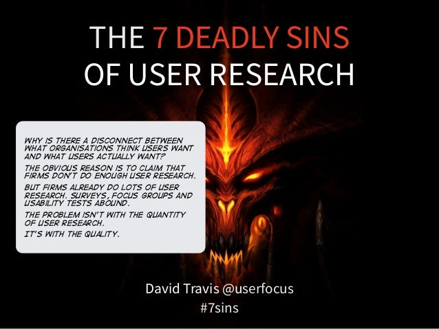 THE 7 DEADLY SINS  OF USER RESEARCH  David Travis @userfocus  #7sins  Why is there A disconnect between  what organisation...