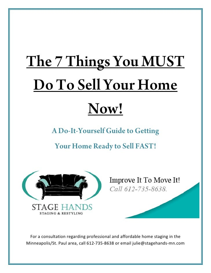 The 7 Things You MUST  Do To Sell Your Home          Now!             A Do-It-Yourself Guide to Getting               Your...