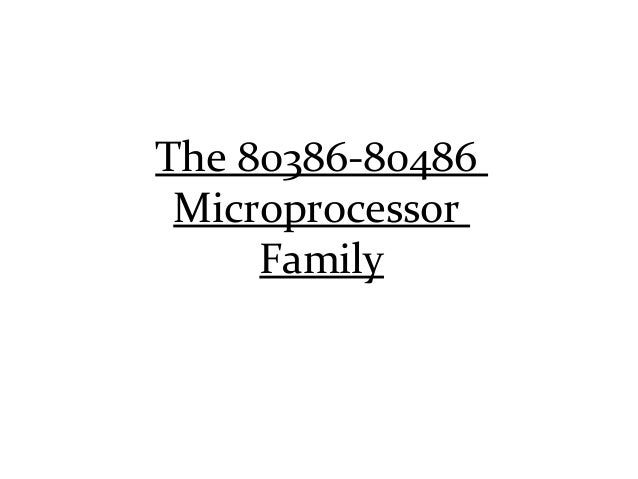 The 80386-80486 Microprocessor     Family