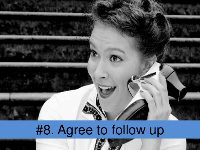 #8. Agree to follow up